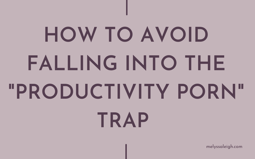 """How To Avoid Falling Into The """"Productivity Porn"""" Trap"""